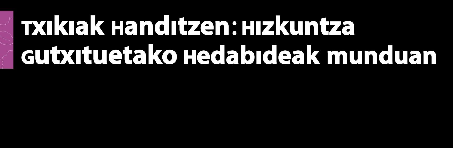 HIZKUNTZA GUTXITUETAKO HEDABIDEEN TOPAKETA EUSKAL HERRIAN